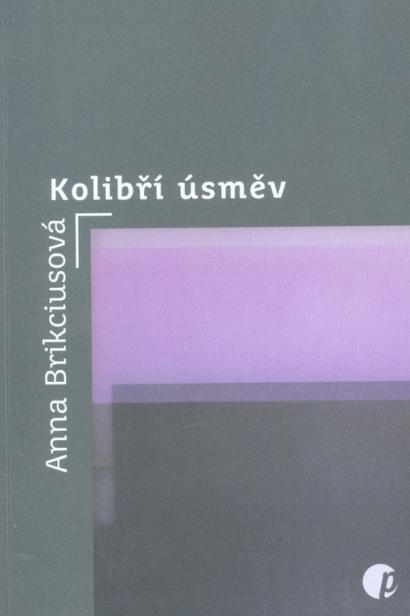 Anna Brikciusová: Kolibří úsměv (Protimluv, 2017)